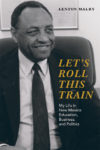 "Book Cover of ""Let's Roll This Train: My Life in New Mexico Education, Business, and Politics"" by Dr. Lenton Malry"
